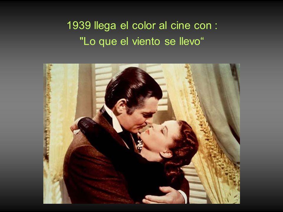 1939 llega el color al cine con : Lo que el viento se llevo