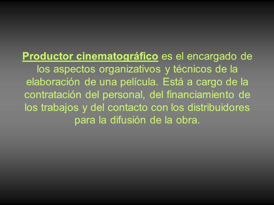 Productor cinematográfico es el encargado de los aspectos organizativos y técnicos de la elaboración de una película.