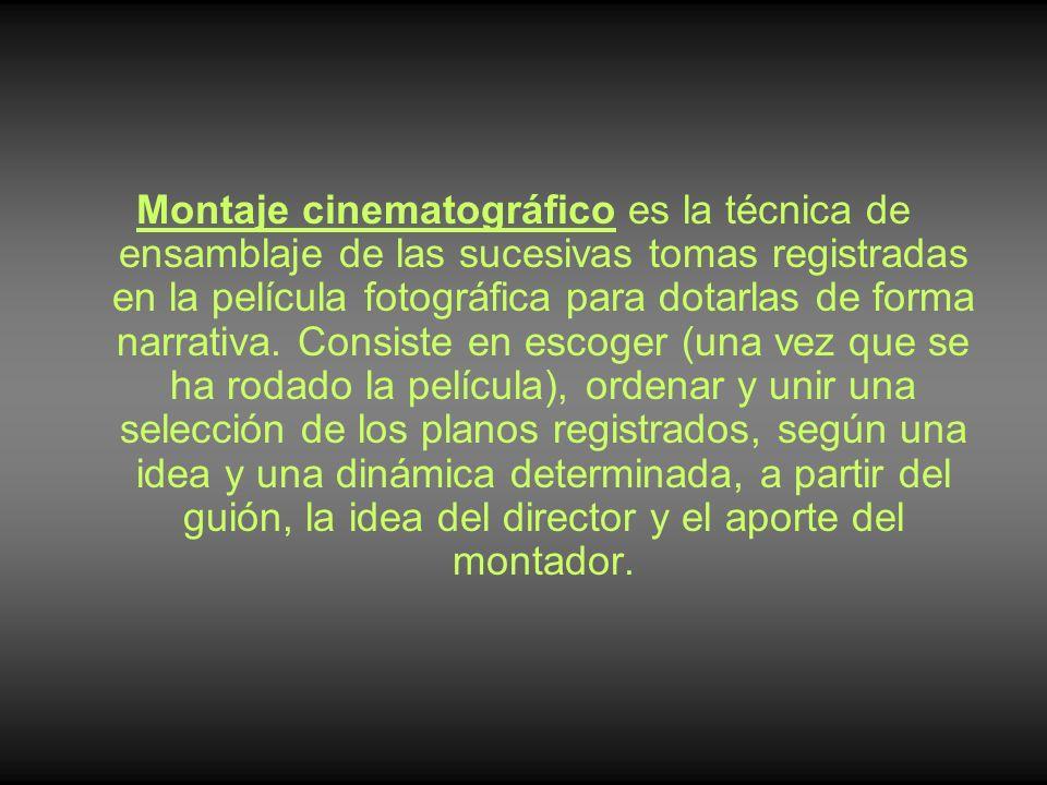 Montaje cinematográfico es la técnica de ensamblaje de las sucesivas tomas registradas en la película fotográfica para dotarlas de forma narrativa.