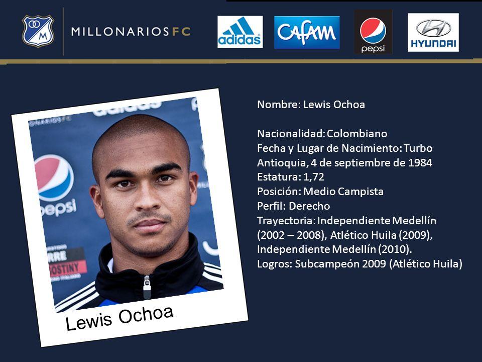 Lewis Ochoa Nombre: Lewis Ochoa Nacionalidad: Colombiano