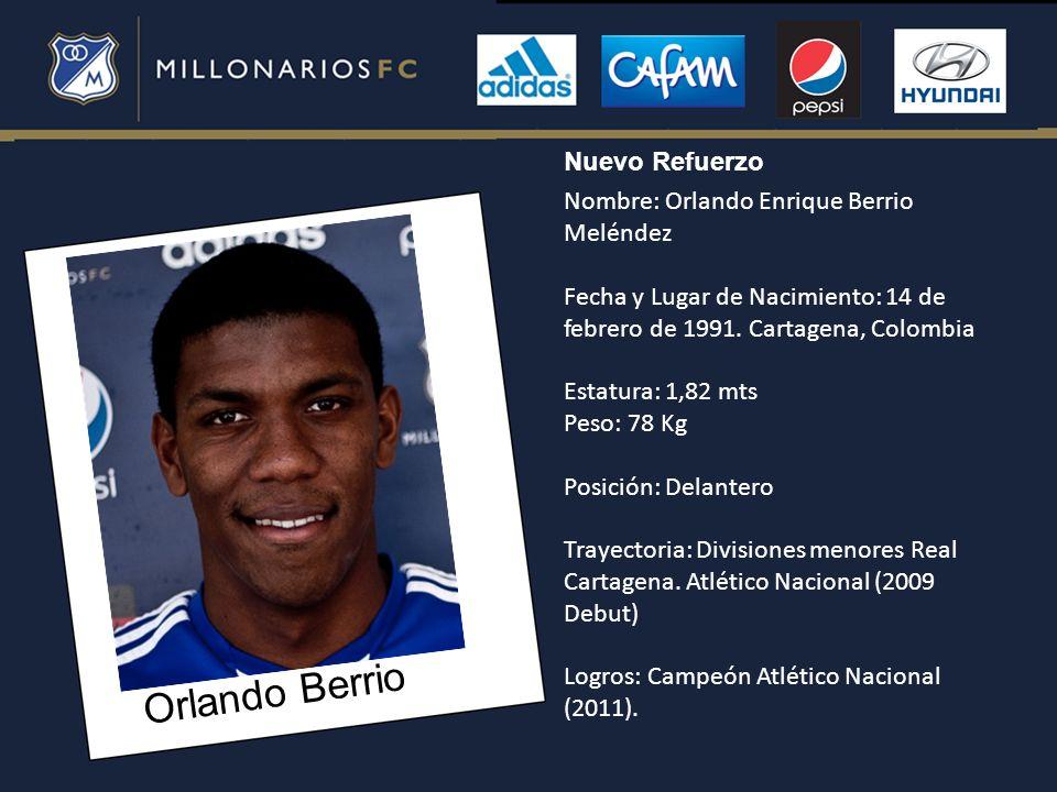 Orlando Berrio Nuevo Refuerzo Nombre: Orlando Enrique Berrio Meléndez