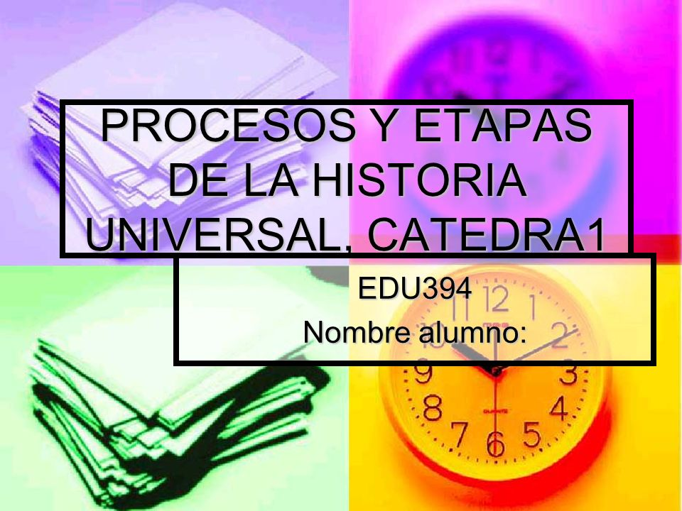 PROCESOS Y ETAPAS DE LA HISTORIA UNIVERSAL, CATEDRA1