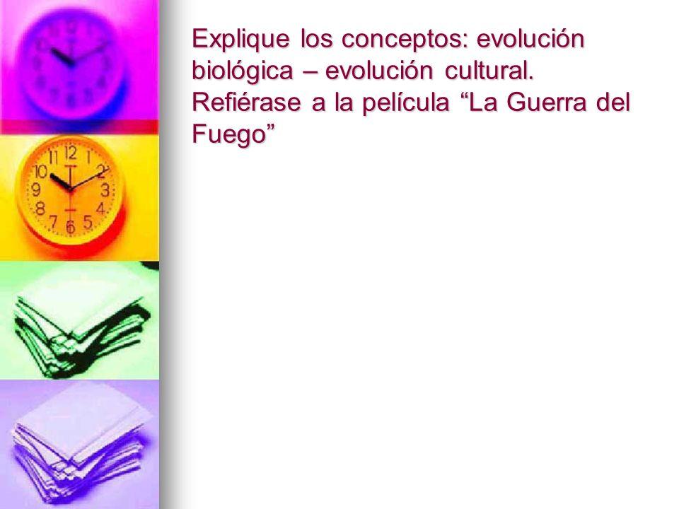 Explique los conceptos: evolución biológica – evolución cultural