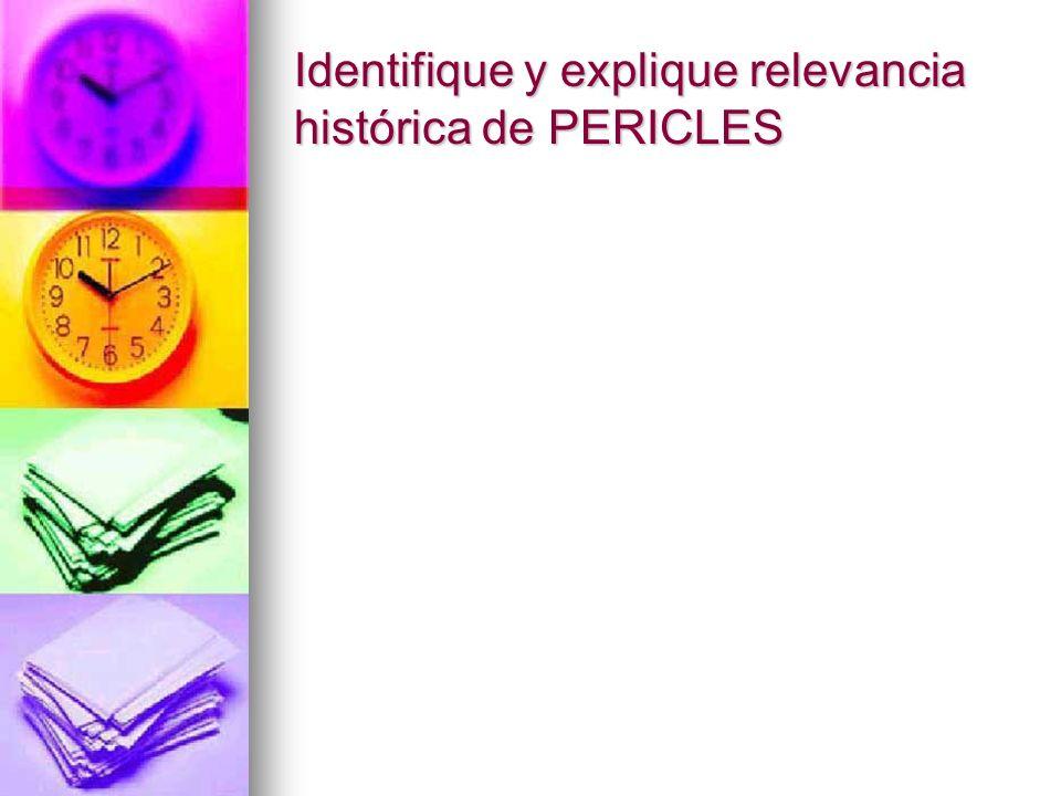 Identifique y explique relevancia histórica de PERICLES