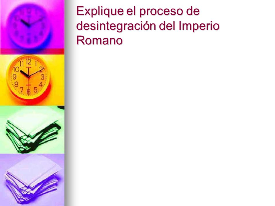 Explique el proceso de desintegración del Imperio Romano
