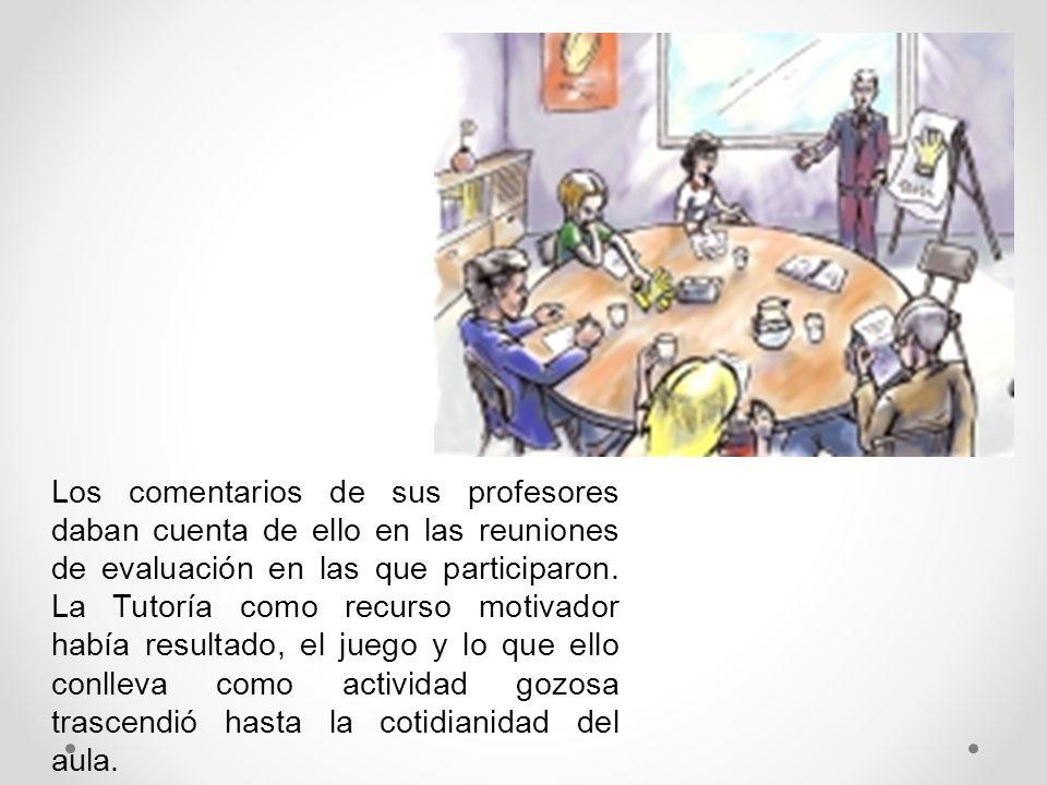 Los comentarios de sus profesores daban cuenta de ello en las reuniones de evaluación en las que participaron.