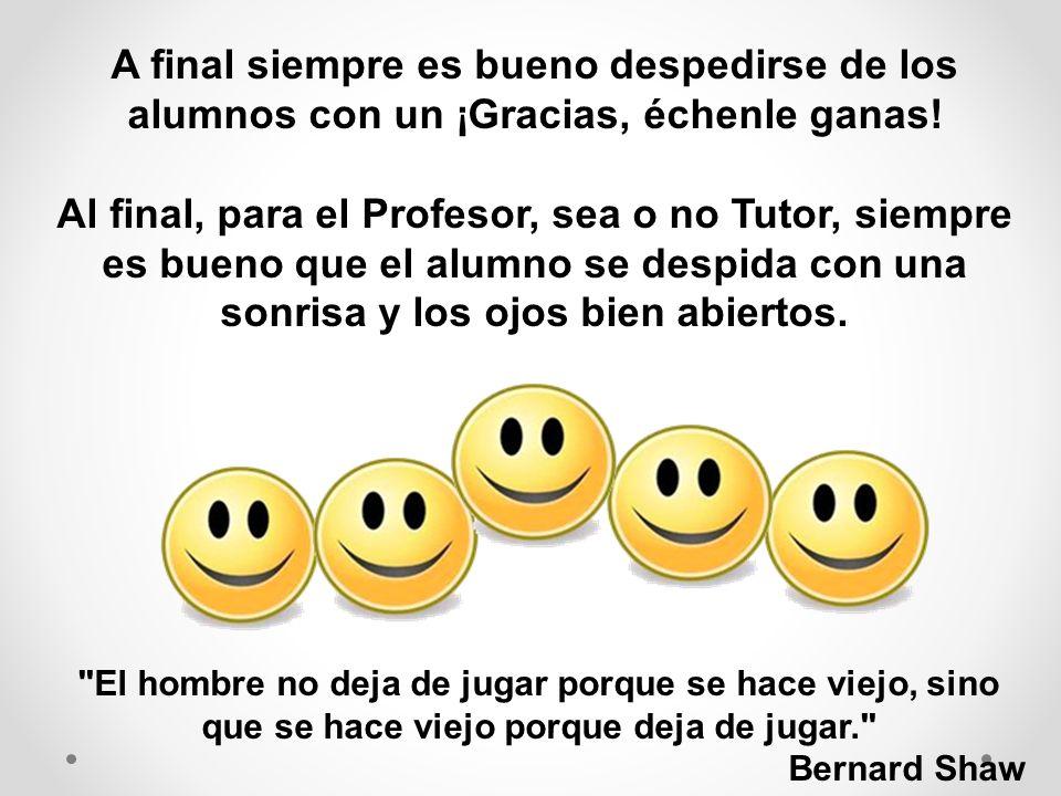 A final siempre es bueno despedirse de los alumnos con un ¡Gracias, échenle ganas!