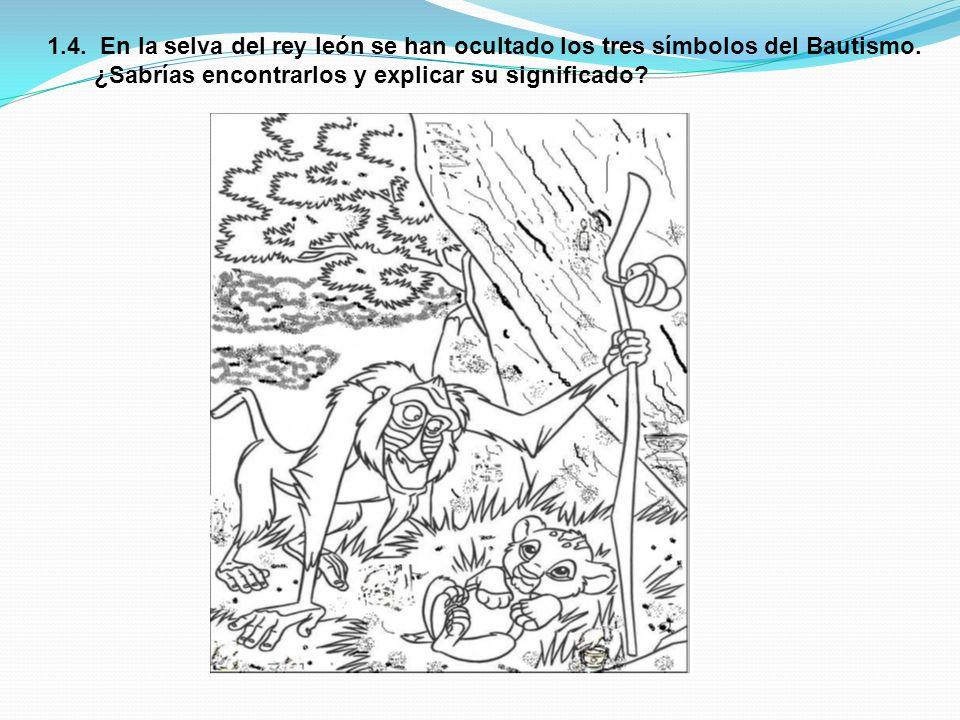 1.4. En la selva del rey león se han ocultado los tres símbolos del Bautismo.