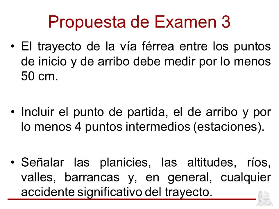 Propuesta de Examen 3 El trayecto de la vía férrea entre los puntos de inicio y de arribo debe medir por lo menos 50 cm.
