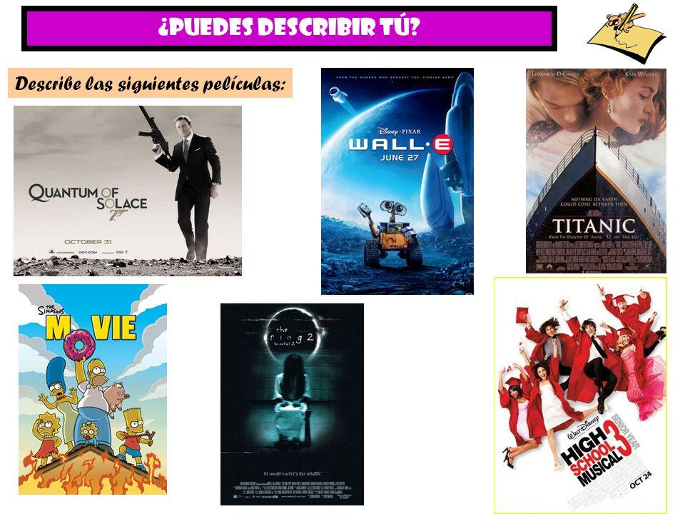 ¿PUEDES DESCRIBIR Tú Describe las siguientes películas: