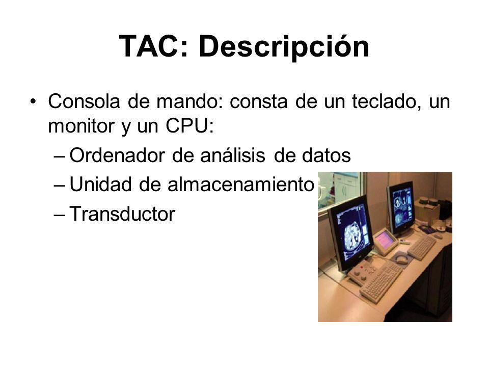 TAC: Descripción Consola de mando: consta de un teclado, un monitor y un CPU: Ordenador de análisis de datos.