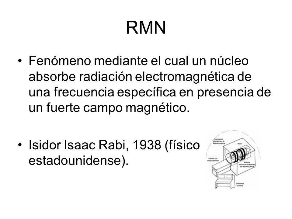 RMN Fenómeno mediante el cual un núcleo absorbe radiación electromagnética de una frecuencia específica en presencia de un fuerte campo magnético.
