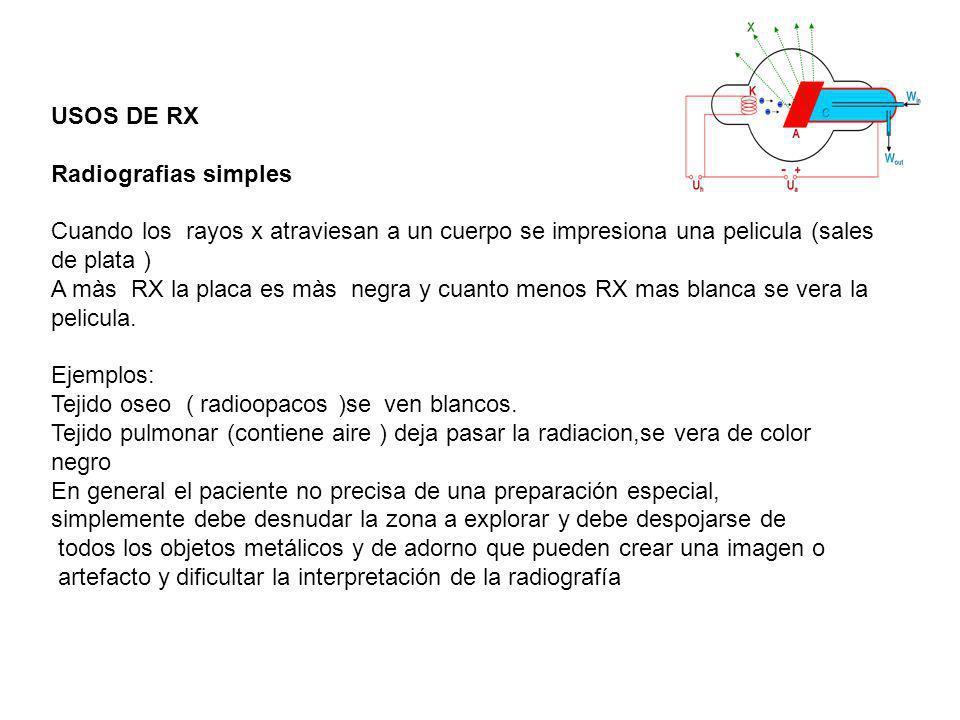USOS DE RX Radiografias simples. Cuando los rayos x atraviesan a un cuerpo se impresiona una pelicula (sales de plata )