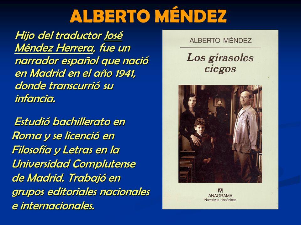 ALBERTO MÉNDEZ Hijo del traductor José Méndez Herrera, fue un narrador español que nació en Madrid en el año 1941, donde transcurrió su infancia.