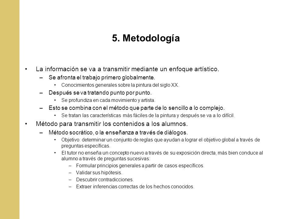 5. Metodología La información se va a transmitir mediante un enfoque artístico. Se afronta el trabajo primero globalmente.