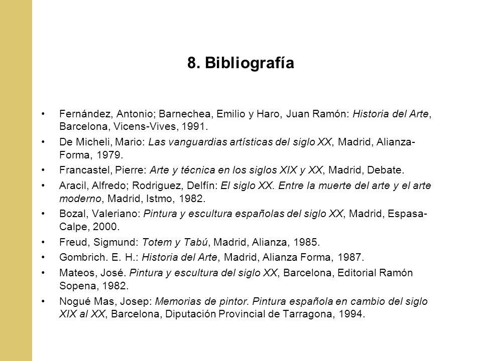 8. Bibliografía Fernández, Antonio; Barnechea, Emilio y Haro, Juan Ramón: Historia del Arte, Barcelona, Vicens-Vives, 1991.