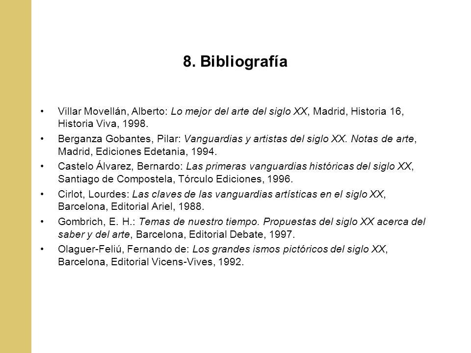 8. Bibliografía Villar Movellán, Alberto: Lo mejor del arte del siglo XX, Madrid, Historia 16, Historia Viva, 1998.