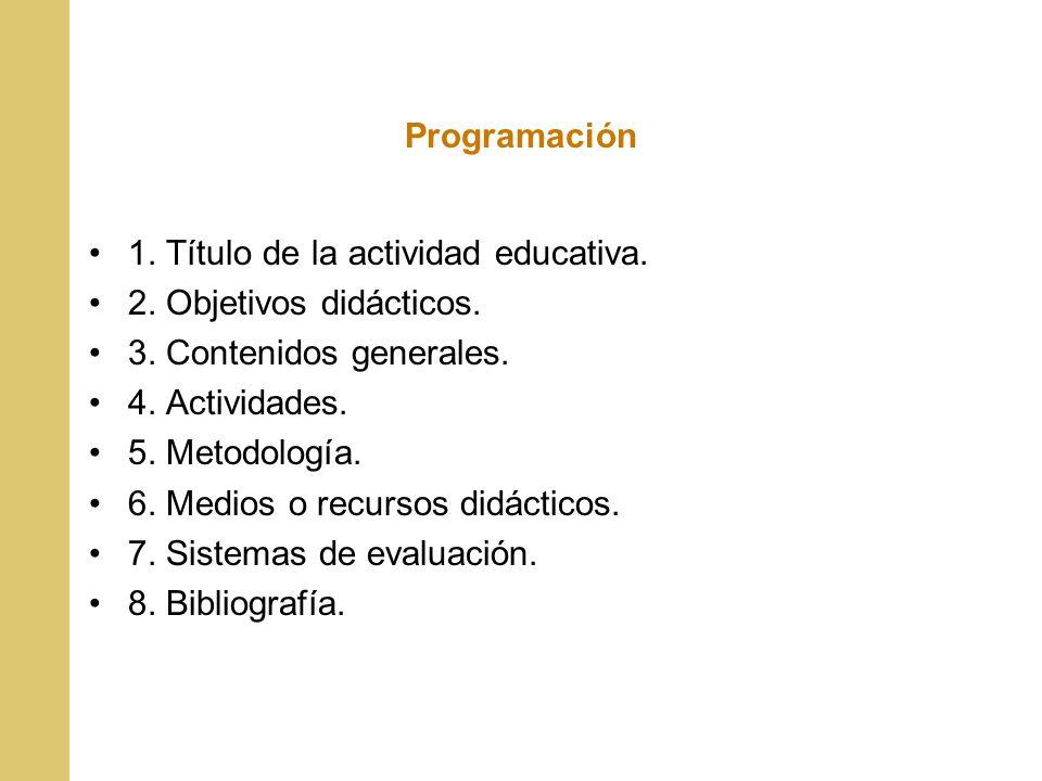 Programación 1. Título de la actividad educativa. 2. Objetivos didácticos. 3. Contenidos generales.