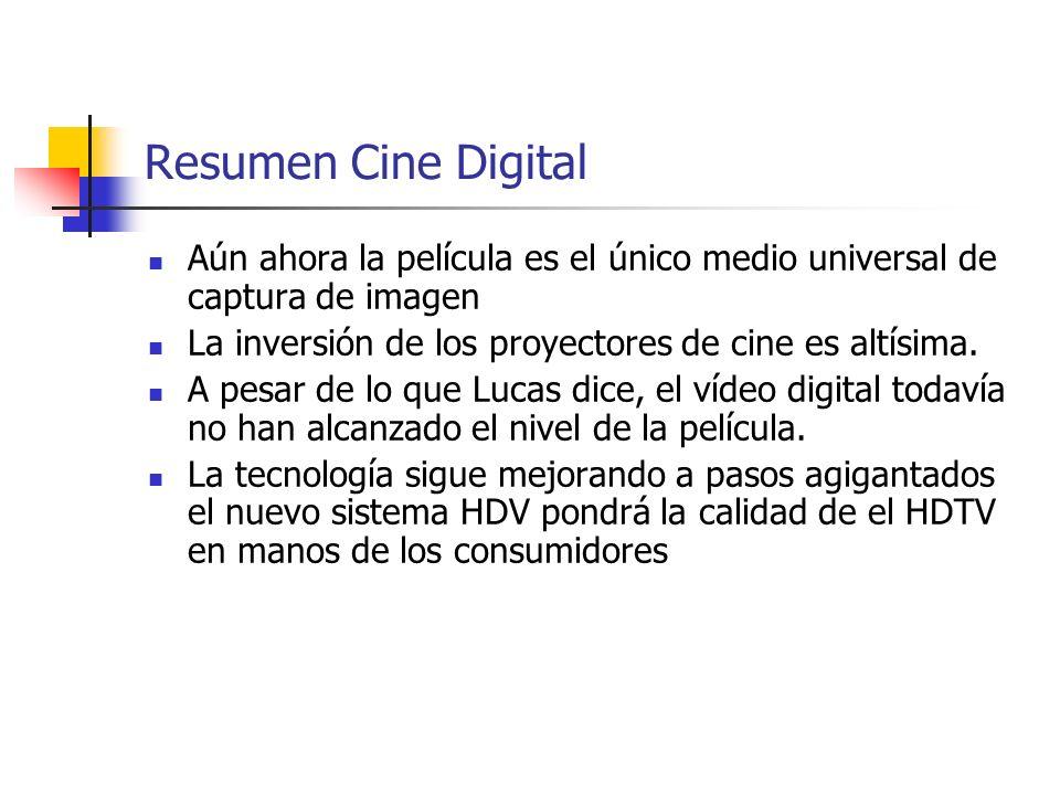 Resumen Cine Digital Aún ahora la película es el único medio universal de captura de imagen. La inversión de los proyectores de cine es altísima.