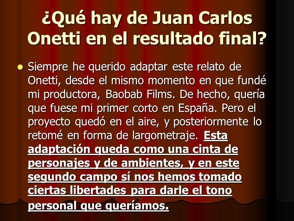 ¿Qué hay de Juan Carlos Onetti en el resultado final