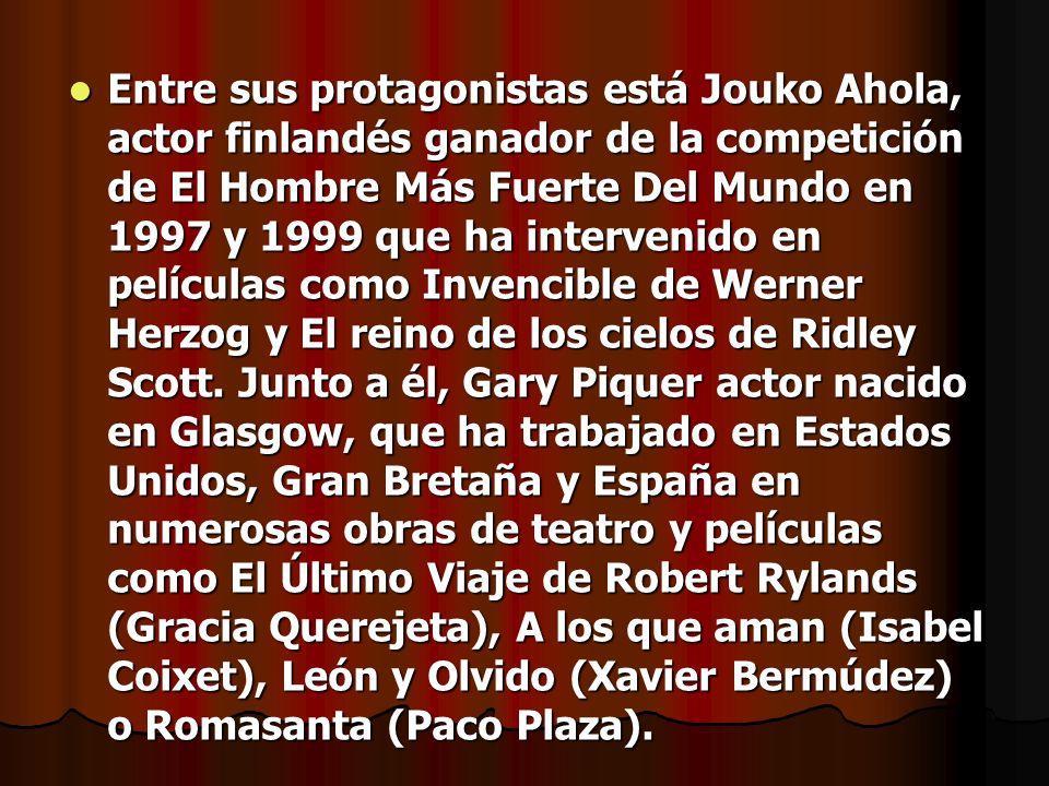 Entre sus protagonistas está Jouko Ahola, actor finlandés ganador de la competición de El Hombre Más Fuerte Del Mundo en 1997 y 1999 que ha intervenido en películas como Invencible de Werner Herzog y El reino de los cielos de Ridley Scott.