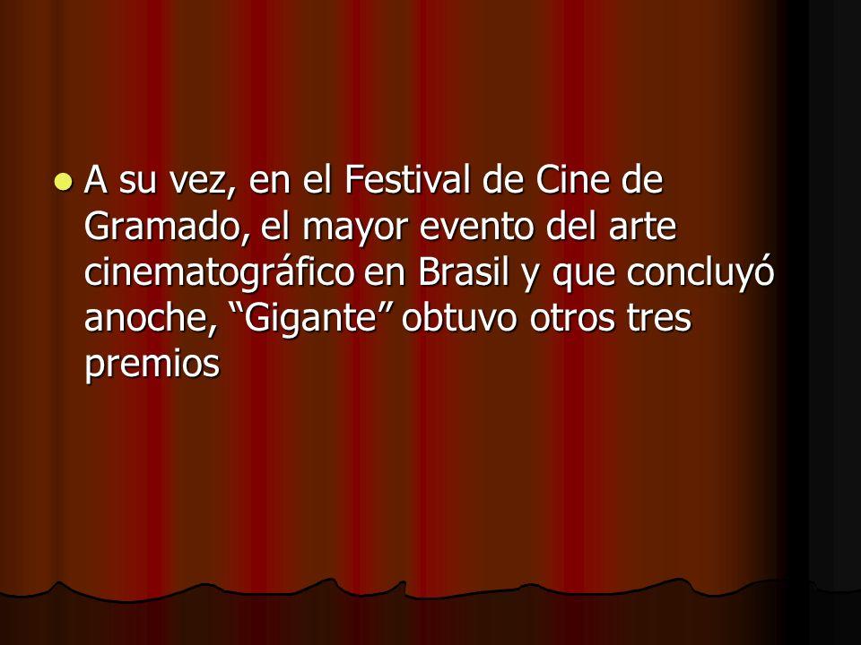 A su vez, en el Festival de Cine de Gramado, el mayor evento del arte cinematográfico en Brasil y que concluyó anoche, Gigante obtuvo otros tres premios
