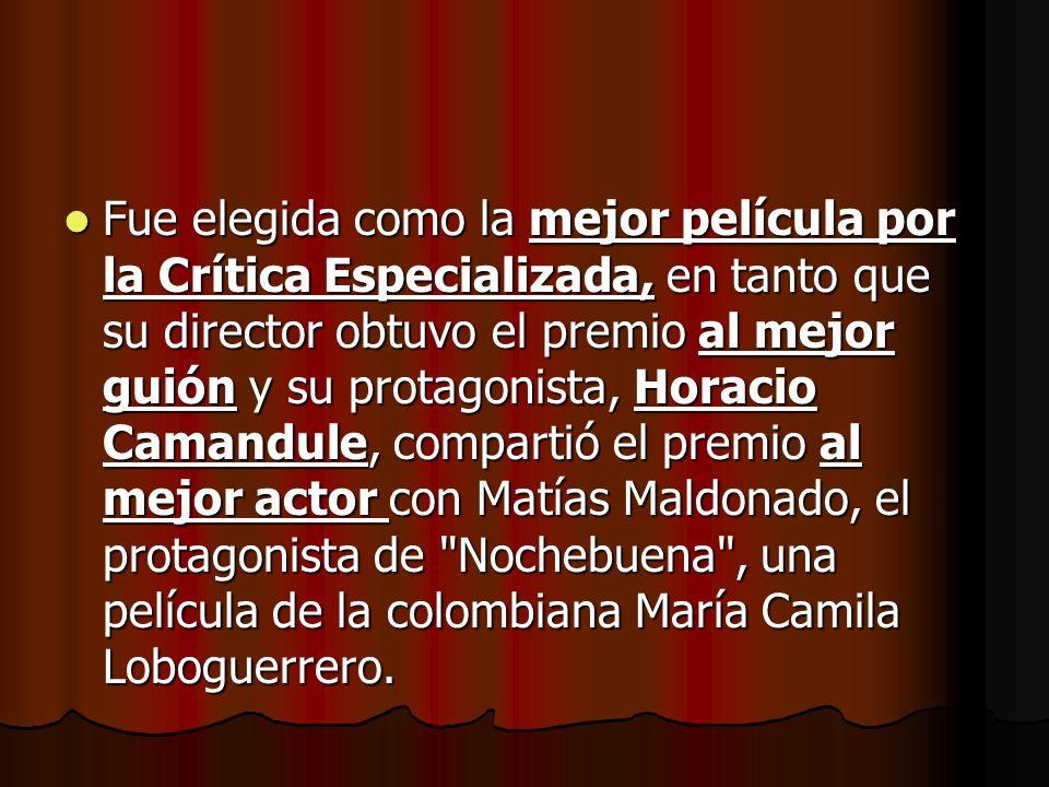 Fue elegida como la mejor película por la Crítica Especializada, en tanto que su director obtuvo el premio al mejor guión y su protagonista, Horacio Camandule, compartió el premio al mejor actor con Matías Maldonado, el protagonista de Nochebuena , una película de la colombiana María Camila Loboguerrero.