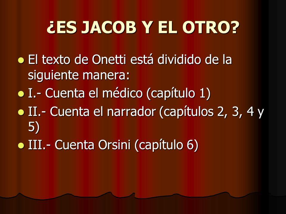 ¿ES JACOB Y EL OTRO El texto de Onetti está dividido de la siguiente manera: I.- Cuenta el médico (capítulo 1)