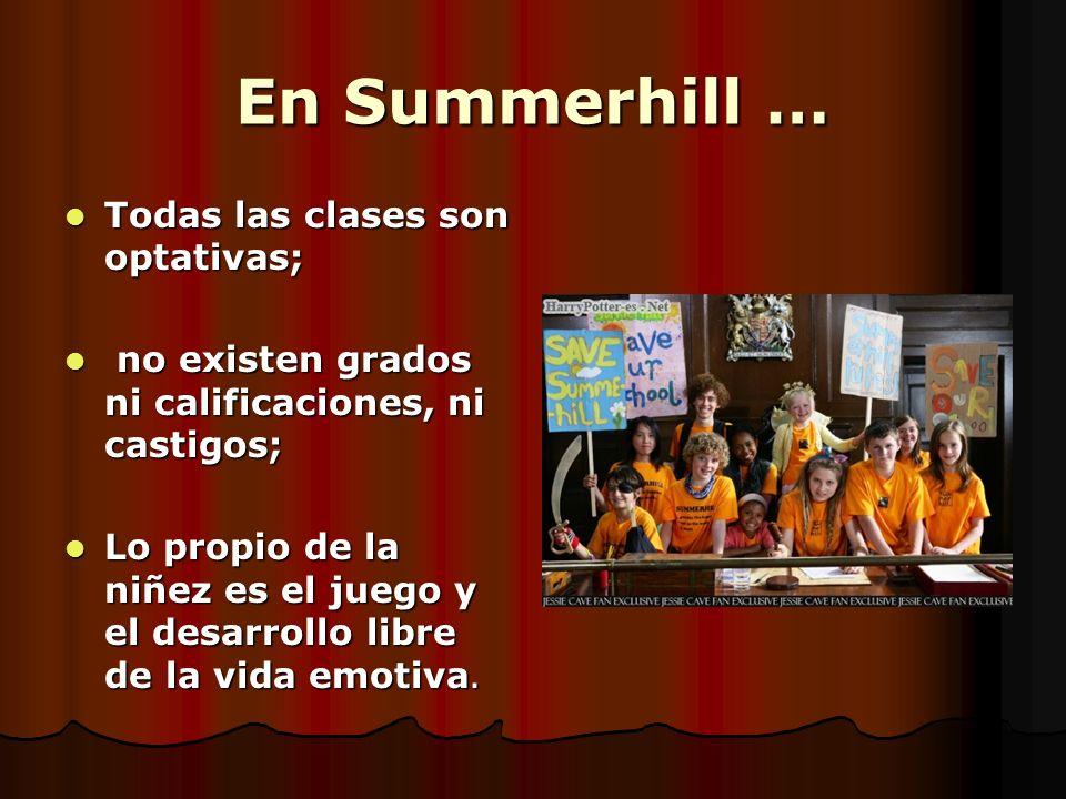 En Summerhill … Todas las clases son optativas;