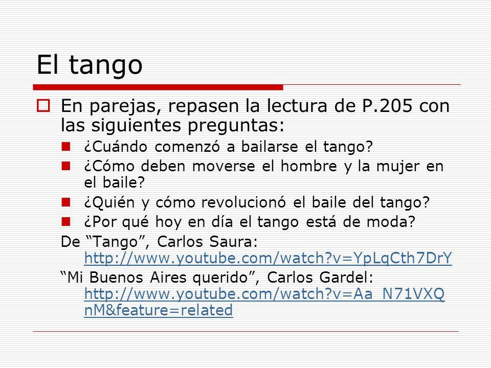 El tango En parejas, repasen la lectura de P.205 con las siguientes preguntas: ¿Cuándo comenzó a bailarse el tango