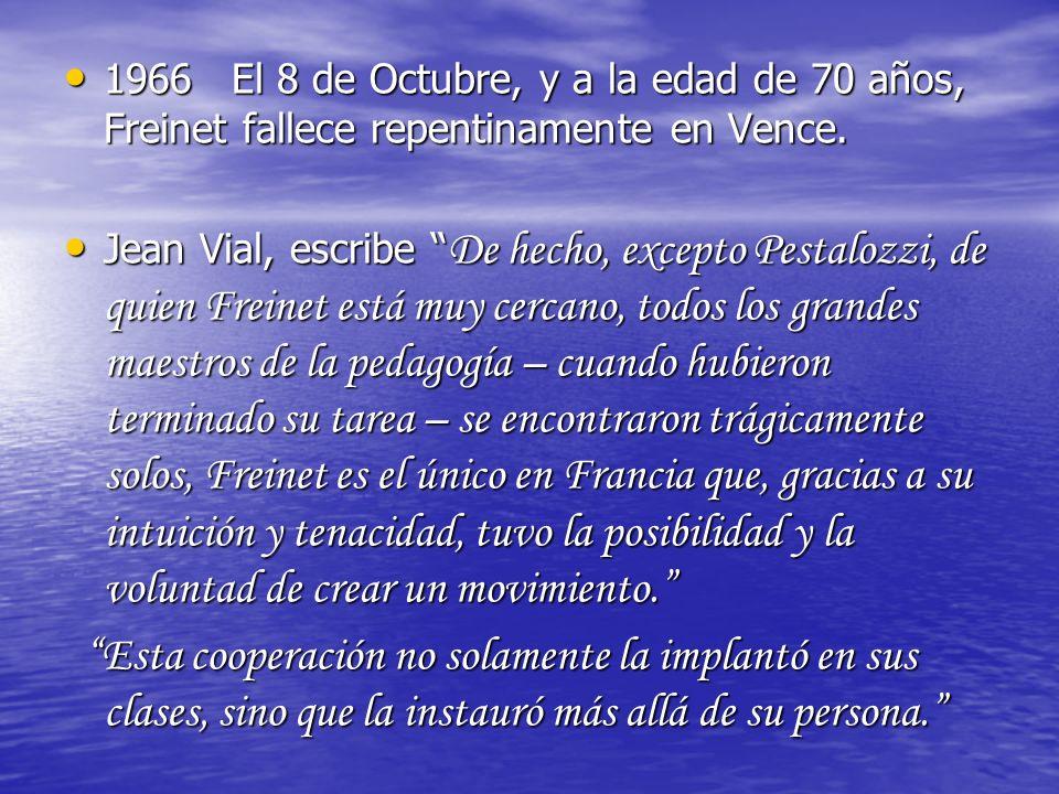 1966 El 8 de Octubre, y a la edad de 70 años, Freinet fallece repentinamente en Vence.