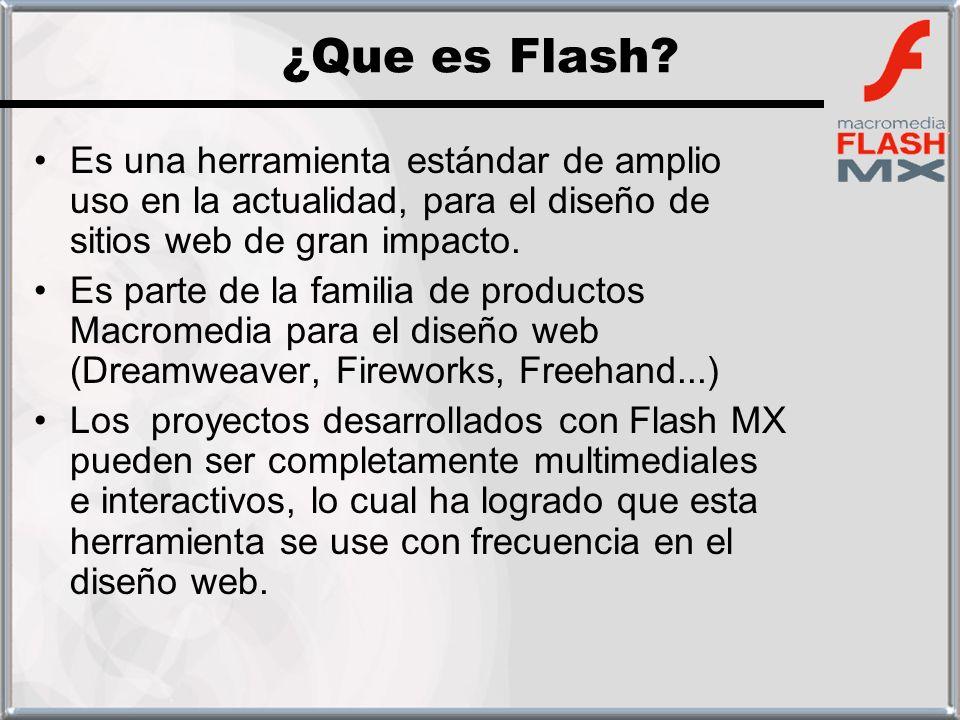 ¿Que es Flash Es una herramienta estándar de amplio uso en la actualidad, para el diseño de sitios web de gran impacto.
