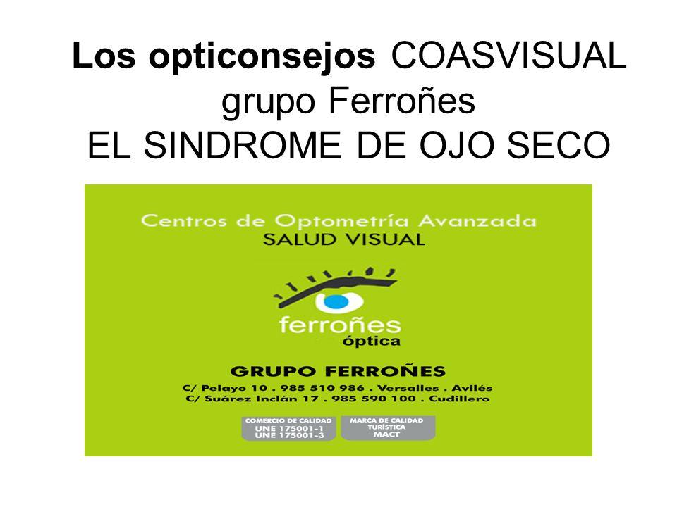 Los opticonsejos COASVISUAL grupo Ferroñes EL SINDROME DE OJO SECO