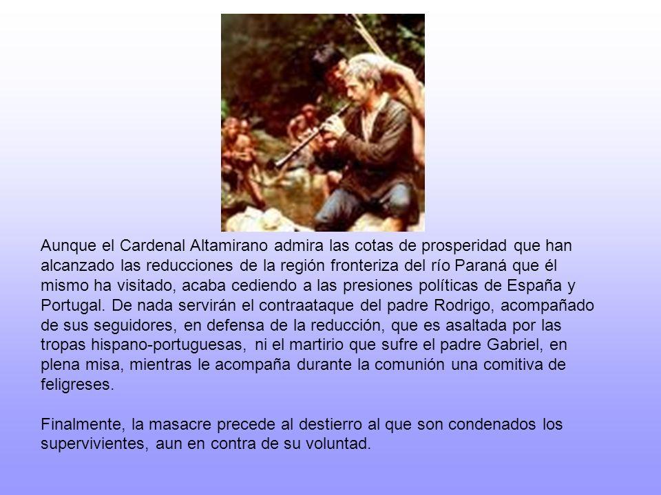 Aunque el Cardenal Altamirano admira las cotas de prosperidad que han alcanzado las reducciones de la región fronteriza del río Paraná que él mismo ha visitado, acaba cediendo a las presiones políticas de España y Portugal.