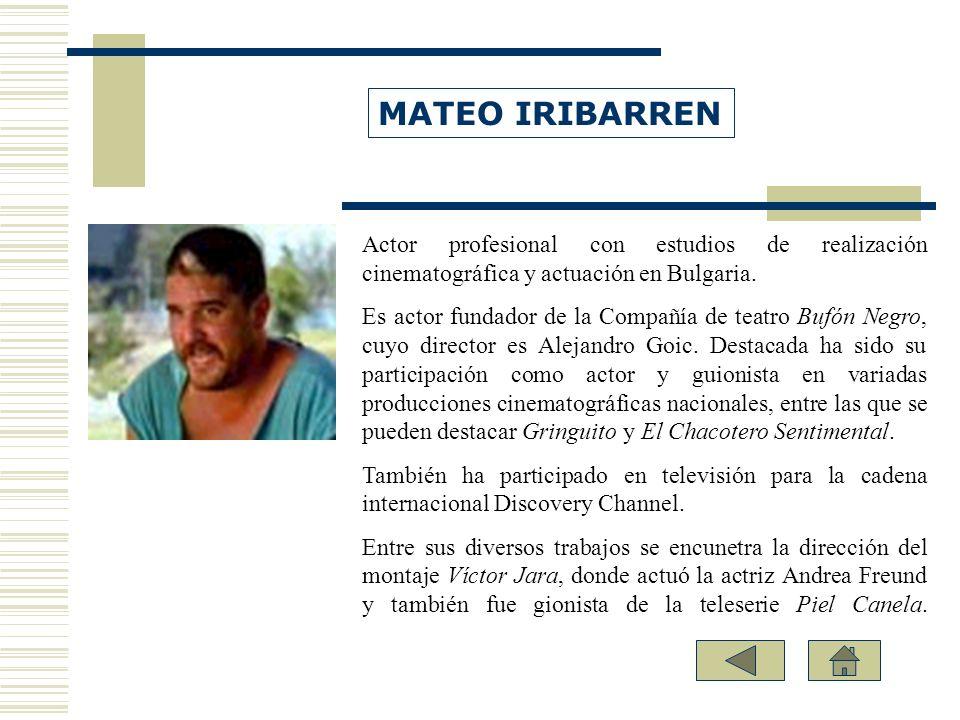 MATEO IRIBARREN Actor profesional con estudios de realización cinematográfica y actuación en Bulgaria.