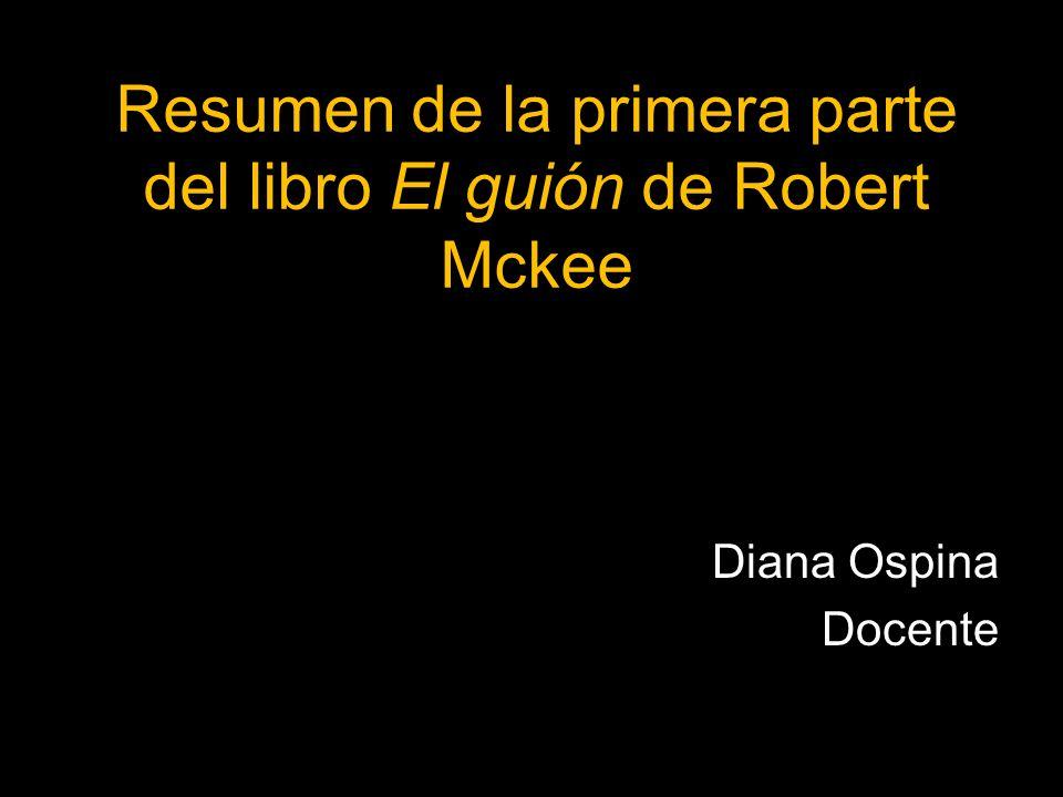 Resumen de la primera parte del libro El guión de Robert Mckee
