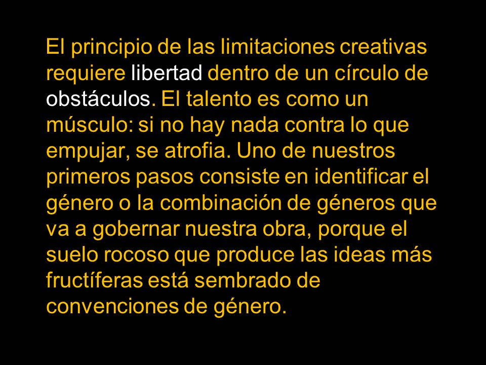 El principio de las limitaciones creativas requiere libertad dentro de un círculo de obstáculos.