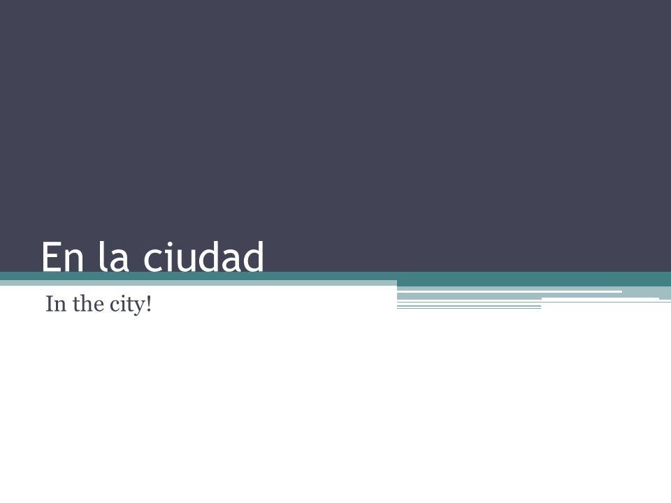 En la ciudad In the city!