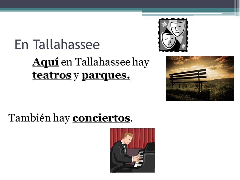En Tallahassee Aquí en Tallahassee hay teatros y parques.