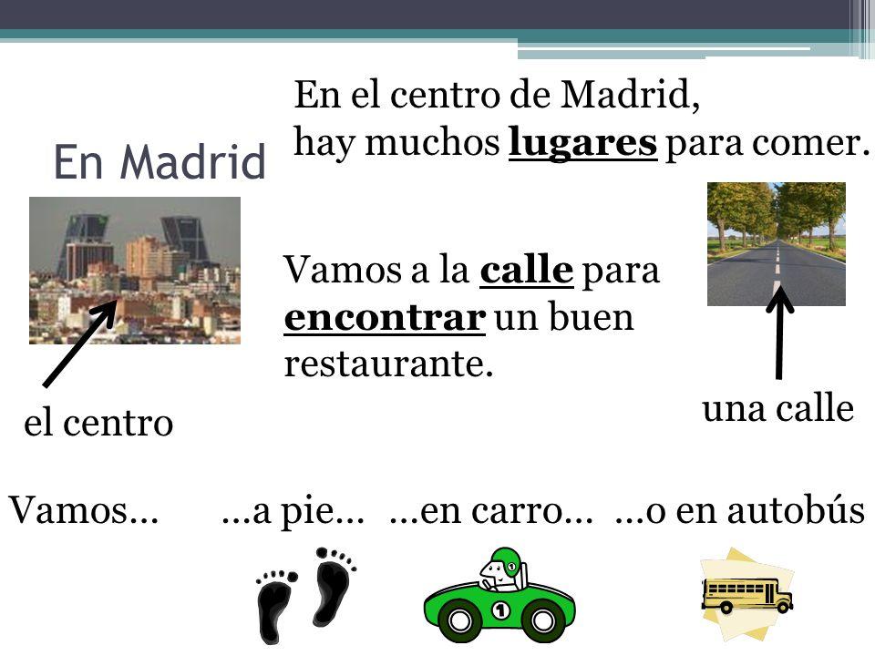 En Madrid En el centro de Madrid, hay muchos lugares para comer.