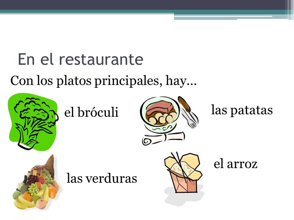 En el restaurante Con los platos principales, hay… las patatas