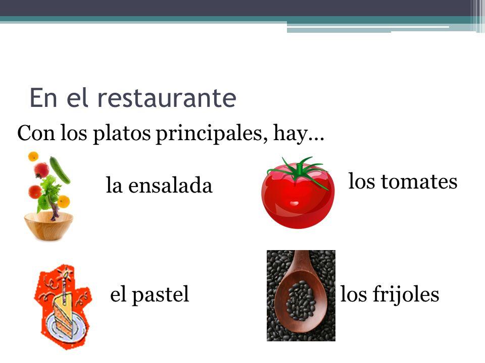 En el restaurante Con los platos principales, hay… los tomates