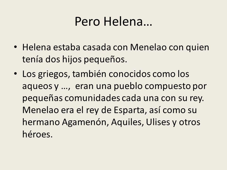 Pero Helena… Helena estaba casada con Menelao con quien tenía dos hijos pequeños.