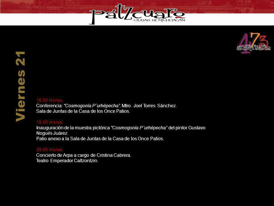 Viernes 21 18:00 Horas. Conferencia: Cosmogonía P´urhépecha . Mtro. Joel Torres Sánchez. Sala de Juntas de la Casa de los Once Patios.
