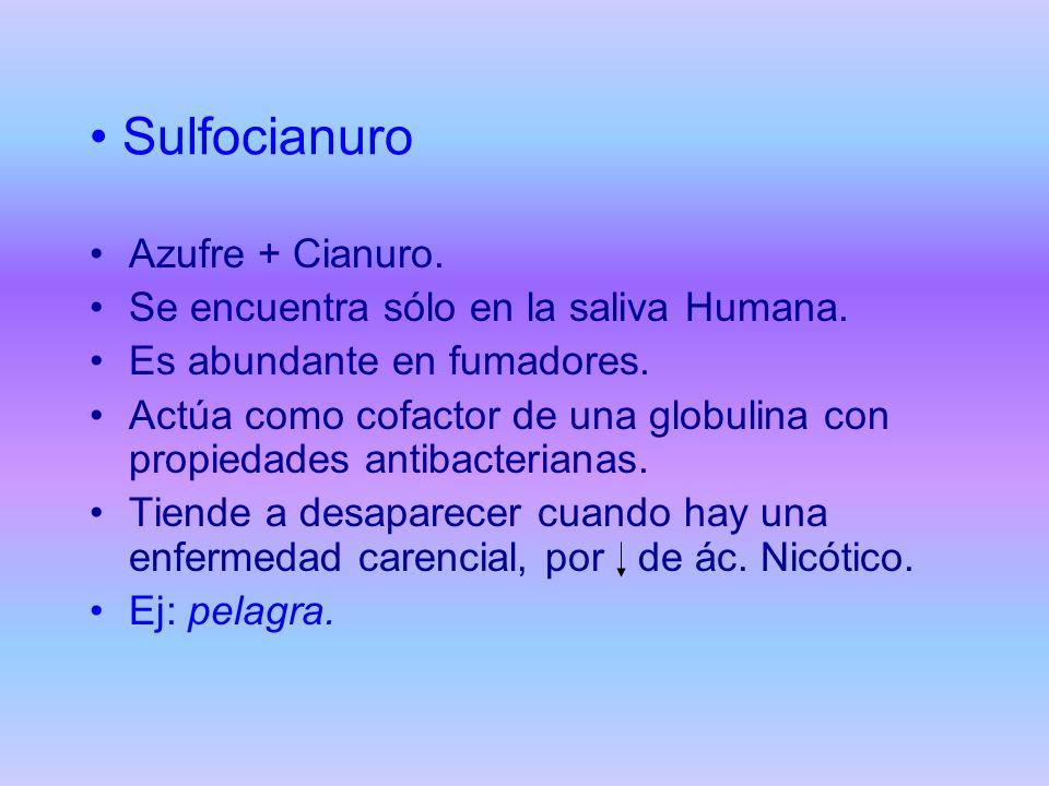 Sulfocianuro Azufre + Cianuro. Se encuentra sólo en la saliva Humana.