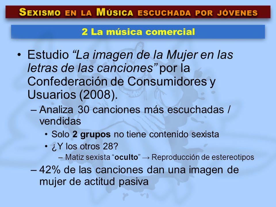 2 La música comercialEstudio La imagen de la Mujer en las letras de las canciones por la Confederación de Consumidores y Usuarios (2008).