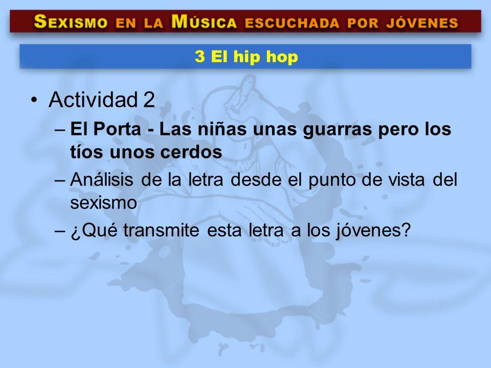 3 El hip hop Actividad 2. El Porta - Las niñas unas guarras pero los tíos unos cerdos. Análisis de la letra desde el punto de vista del sexismo.