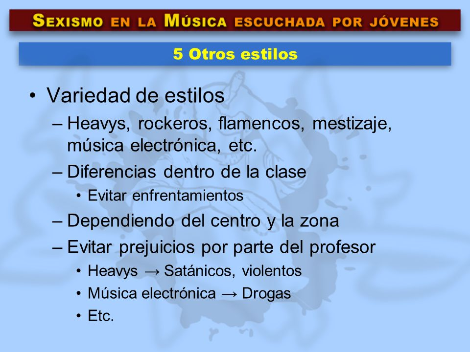 5 Otros estilos Variedad de estilos. Heavys, rockeros, flamencos, mestizaje, música electrónica, etc.