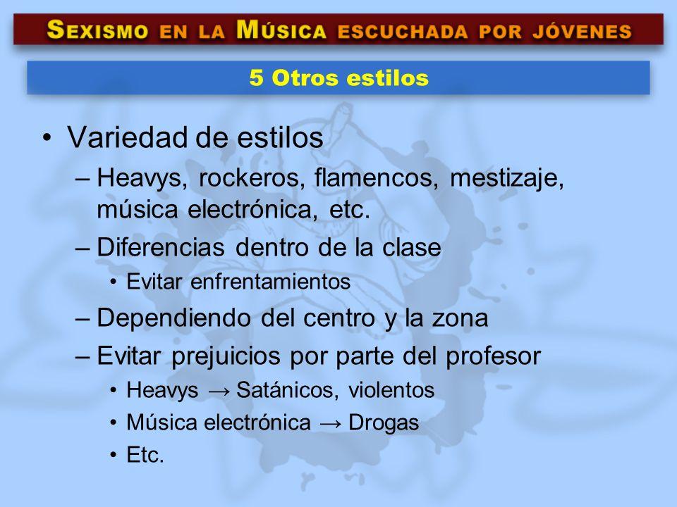 5 Otros estilosVariedad de estilos. Heavys, rockeros, flamencos, mestizaje, música electrónica, etc.