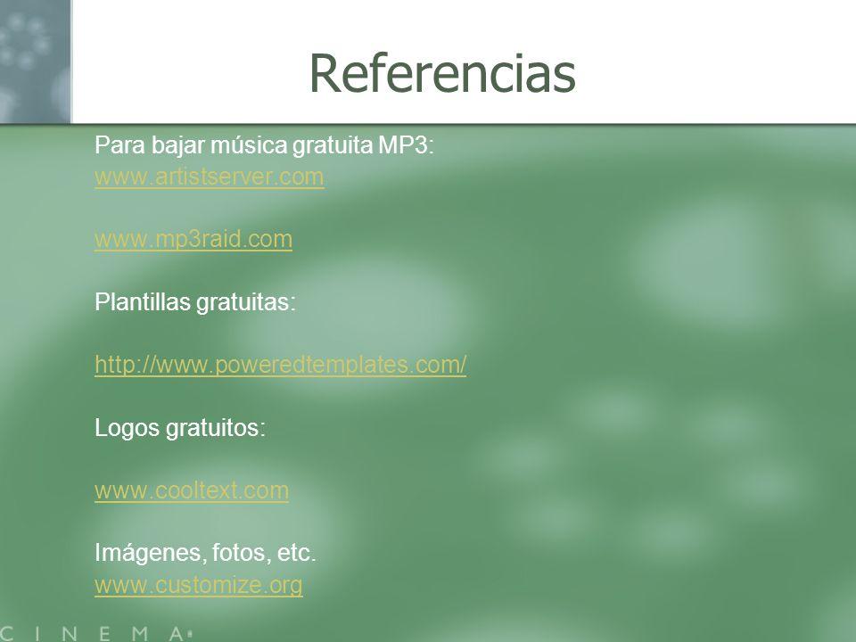 Referencias Para bajar música gratuita MP3: www.artistserver.com